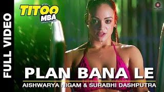 Plan Bana Le Full Video   Titoo MBA   Nishant Dahiya   Aishwarya Nigam & Surabhi Dashputra