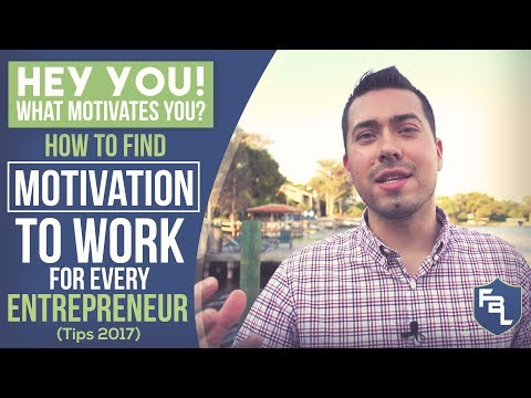 HEY YOU! What Motivates You? - How To Find Motivation To Work For Every Entrepreneur (Tips 2017)