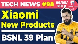 Xiaomi New Products, Nokia 6 4GB, BSNL 39 Plan, Android P, Gmail AI smart compose,Walmart -TTN#98