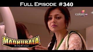 Madhubala - Full Episode 340 - With English Subtitles