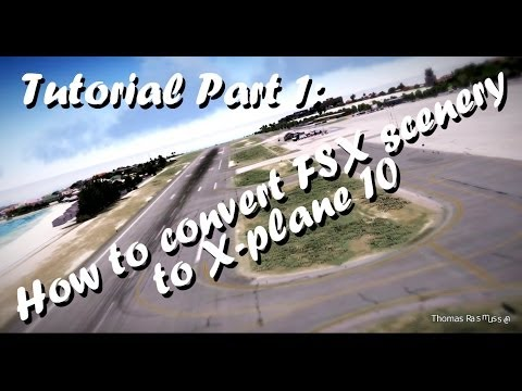Tutorial - How to convert FSX scenery to X-plane 10 (Part 1)