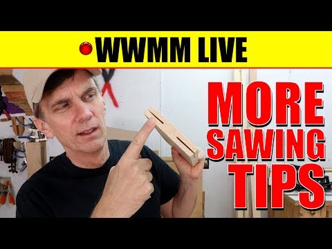 🔴 WWMM LIVE: Lots more sawing and cutting tips
