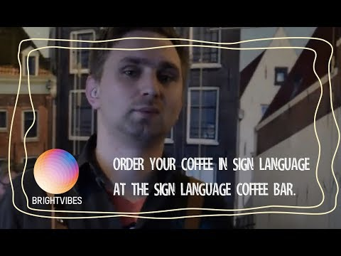 The Sign Language Coffee Bar in Amsterdam is run by people who are deaf.