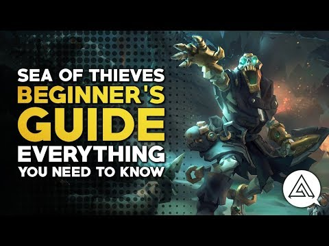 Sea of Thieves   Beginner's Guide - Everything You Need to Know to Get Started