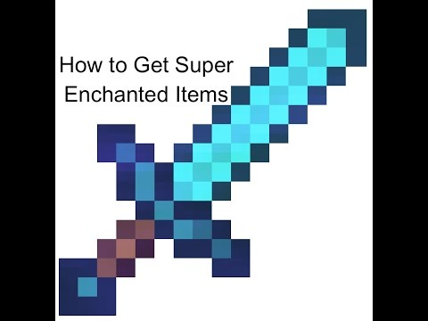 How to Get Super Enchanted Items