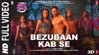 Full Song : Bezubaan Kab Se | Street Dancer 3D | Varun D | Siddharth B, Jubin N,Sachin-Jigar