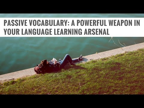 Passive Vocabulary: A Powerful Weapon in Your Language Learning Arsenal