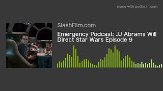 Emergency Podcast: JJ Abrams Will Direct Star Wars Episode 9