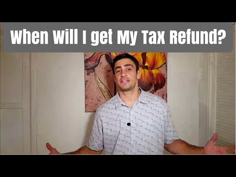 When will I get my Tax Refund?