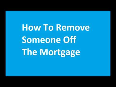 How To Remove Someone Off The Mortgage