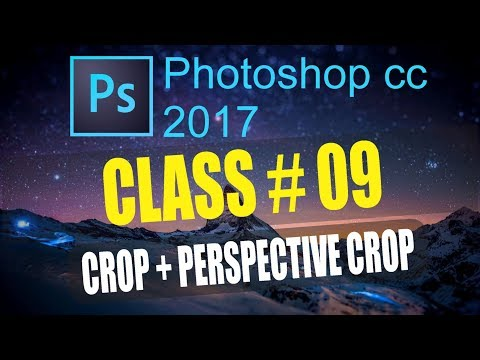 How to Use - CROP TOOL - PERSPECTIVE CROP in Adobe Photoshop CC 2017 Full Truning Course Class # 9