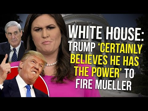 White House: Trump 'Certainly Believes He Has The Power' To Fire Mueller