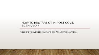 HOW TO RESTART OT IN POST COVID SCENARIO ?