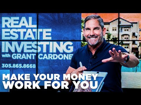 Make Your Money Work for You - Grant Cardone