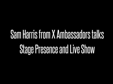 X Ambassadors front man Sam Harris Talks About Stage Presence for Artists