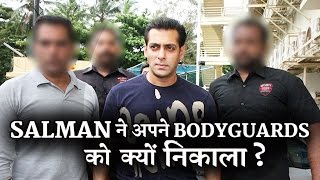 Why salman khan kicked off his body guard?