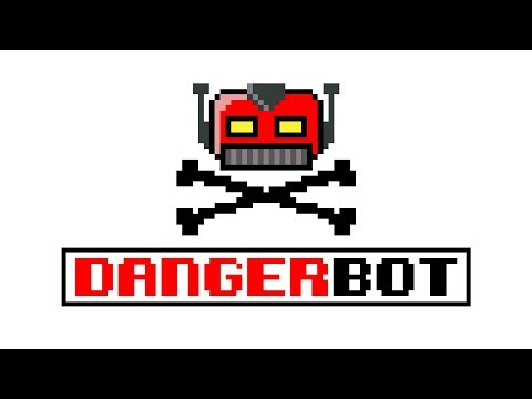 Welcome to DANGERBOT!