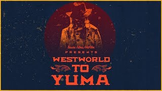 WESTWORLD to YUMA | A Western Short