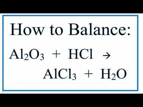 How to Balance Al2O3 + HCl - AlCl3 + H2O  (Aluminum Oxide + Hydrochloric Acid)