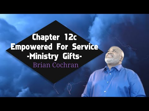lesson 12c Empowered For Service Ministry Gifts by Brian Cochran