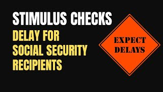 Delay on Stimulus Checks for Social Security Recipients