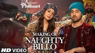 Making Naughty Billo Video Song   Phillauri  Anushka Sharma,Diljit Dosanjh Shashwat Sachdev T-Series
