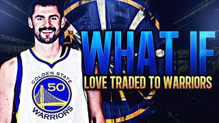 WHAT IF KLAY THOMPSON WAS TRADED FOR KEVIN LOVE? NBA 2K17