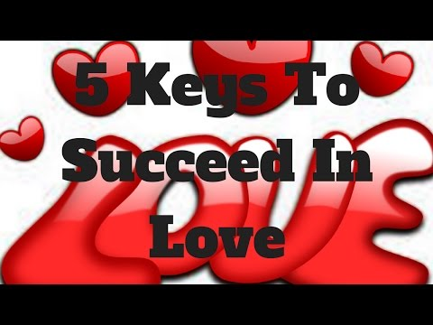 5 Keys To Succeed In Love