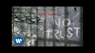 Kevin Gates - No Trust [Official Audio]