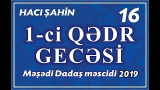 Hacı Şahin - Ramazan ayı 2019 - 16 (1-ci Qədr gecəsi) (24.05.2019)