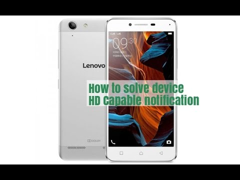 How to remove notification  device is HD capable lenovo vibe k5