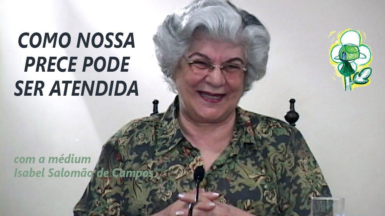 COMO NOSSA PRECE PODE SER ATENDIDA -- com a médium Isabel Salomão de Campos