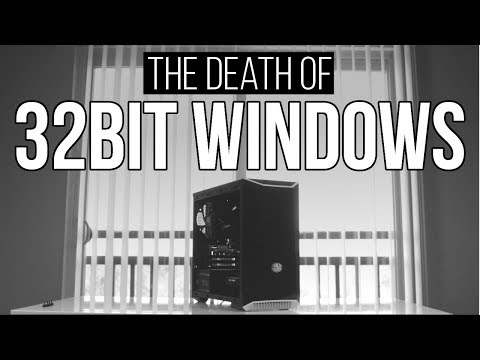 Playing on a 32-bit Gaming PC in 2018? - The Death of 32-bit Windows