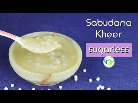 Naturally Sweetened Sugarless Sabudana Kheer for Babies and Diabetics