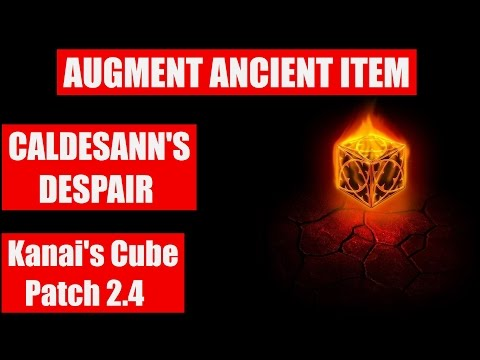 🔝 Augment Ancient Item ⛤ Caldesann's Despair ⛤ Kanai's Cube ⛤ [Patch 2.4]