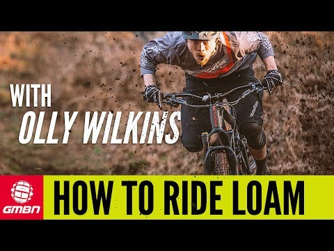How To Ride Loam With Olly Wilkins   MTB Skills