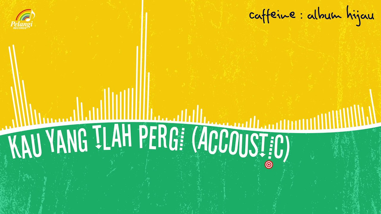 Caffeine - Kau Yang T'lah Pergi (Acoustic Version)
