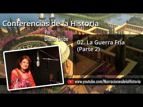 02. La Guerra Fría (Conferencia Parte 2) / Diana Uribe