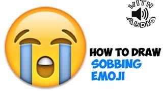 Drawing: How to Draw a Sobbing Emoji or Crying Emoji (With Audio)