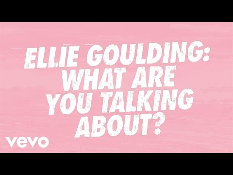 Ellie Goulding - VVV - Ellie Goulding: What Are You Talking About?!