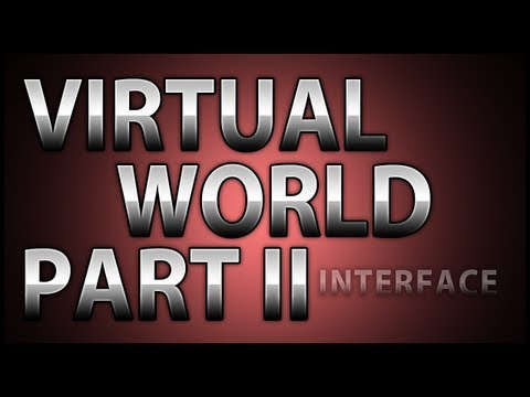 Creating a Virtual World! Part II: Interface Design