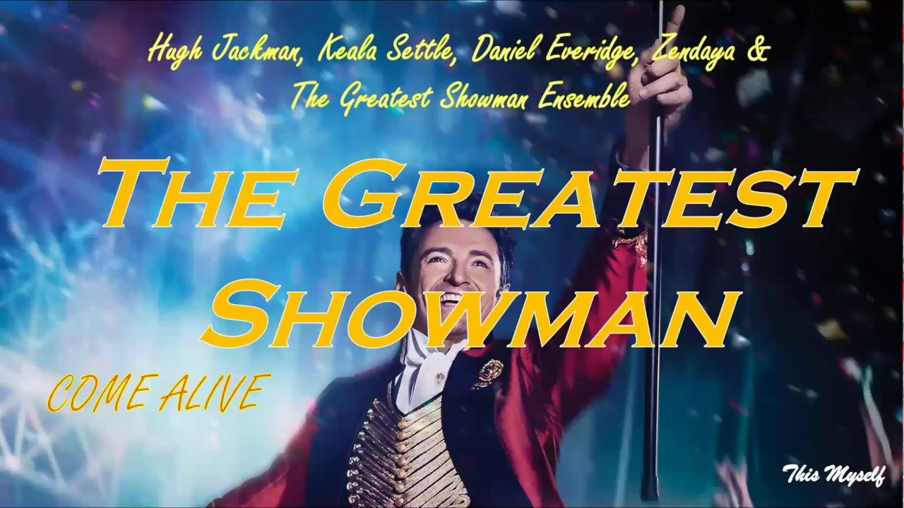 Hugh Jackman, Keala Settle, Daniel Everidge, Zendaya & The Greatest Showman Ensemble - Come Alive