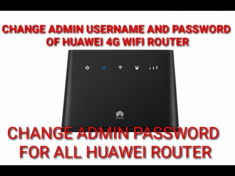 HOW TO CHANGE THE ADMIN USERNAME AND PASSWORD OF HUAWEI ROUTER