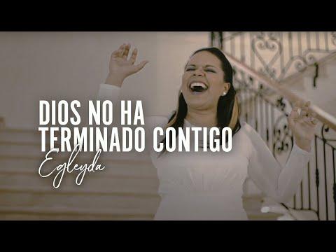 @Egleyda | Dios No Ha Terminado Contigo | Egleyda Belliard #VideoOficial