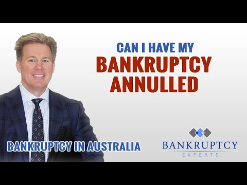 Bankruptcy Experts Australia - Can I have my Bankruptcy Annulled?
