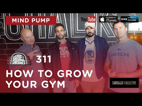 Barbell Shrugged — How to Grow Your Gym with Mind Pump — 311