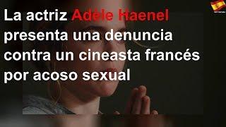 La actriz Adèle Haenel denuncia a un cineasta francés por acoso
