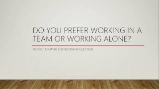 DO YOU PREFER WORKING IN A TEAM OR WORKING ALONE? - JOB INTERVIEW QUESTION 5