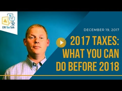 CRI Tax Talk: 2017 Taxes: What You Can Do Before 2018