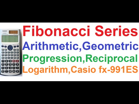 Fibonacci Series,Arithmetic Progression,Geometric Progression,Reciprocal,Log Base N, Casio fx-991ES